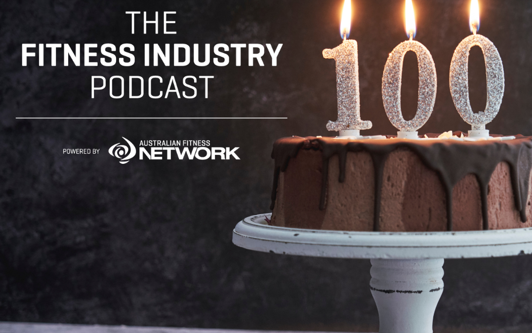 THE FITNESS INDUSTRY PODCAST TURNS 100 (EPISODES!)